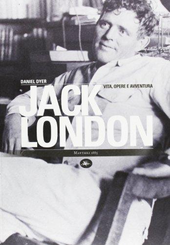 Jack London. Vita, opere e avventura