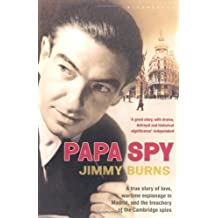 Papa Spy: A True Story of Love, Wartime Espionage in Madrid, and the Treachery of the Cambridge Spie: Written by Jimmy Burns, 2010 Edition, Publisher: Bloomsbury Publishing PLC [Paperback]