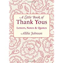 Little Book Of Thank Yous: Letters, Notes & Quotes (Little Book Of... (Conari Press)) by Addie Johnson (21-Aug-2010) Hardcover