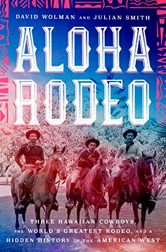 Aloha Rodeo: Three Hawaiian Cowboys, the World's Greatest Rodeo, and a Hidden History of the American West (English Edition)