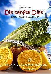 Die sanfte Diät - Jetzt schonend abnehmen - Sanft und entspannend für Geist und Körper Pfunde verlieren - Mit mehr als 30 veganen leckeren Kochrezepten