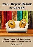 25 de Retete Rapide cu Cartofi: Carte de Bucate Vegane Fara Gluten pentru Incepatori (Retete Rapide si Simple)