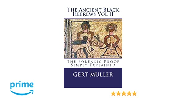 the ancient black hebrews vol ii the forensic proof simply explained