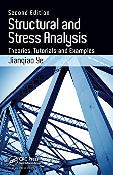 Structural and Stress Analysis: Theories, Tutorials and Examples, Second Edition by [Ye, Jianqiao]
