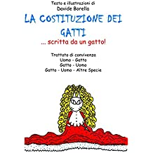 La Costituzione dei gatti scritta da un gatto! Trattato di Convivenza uomo - gatto, gatto - uomo, gatto - uomo - altre specie. (Italian Edition)