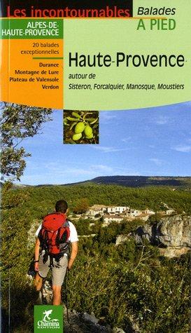 Haute-Provence : Autour de Sisteron, Forcalquier, Manosque, Moustiers