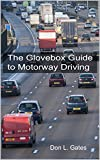 The Glovebox Guide to Motorway Driving (Glovebox Guides Book 1)