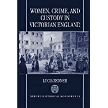 Women, Crime, and Custody in Victorian England