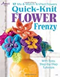 Quick Knit Flower Frenzy: 17 Mix & Match Knitted Flowers