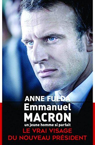 Emmanuel Macron, un jeune homme si parfait par Anne FULDA