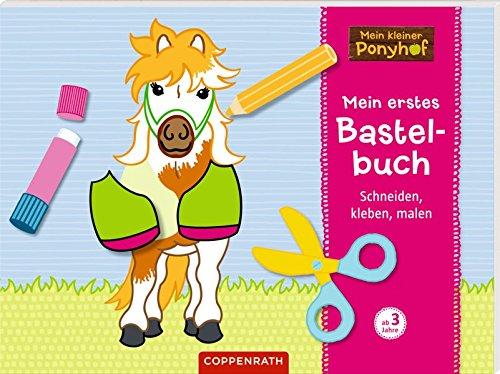 Mein kleiner Ponyhof: Mein erstes Bastelbuch: Schneiden, kleben, malen