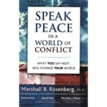 Speak Peace in a World of Conflict: What You Say Next Will Change Your World by Marshall B. Rosenberg (26-Oct-2005) Paperback