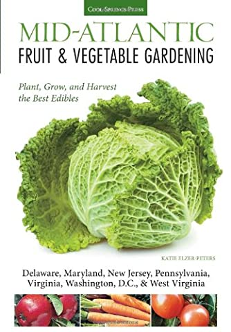 Mid-Atlantic Fruit & Vegetable Gardening: Plant, Grow, and Harvest the Best Edibles - Delaware, Maryland, Pennsylvania, Virginia, Washington, D.C., & West Virginia (Fruit & Vegetable Gardening