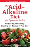 The Acid-Alkaline Diet for Optimum Health: Restore Your Health by Creating pH Balance in Your Diet: Restore Your Balance by Creating PH Balance in Your Diet