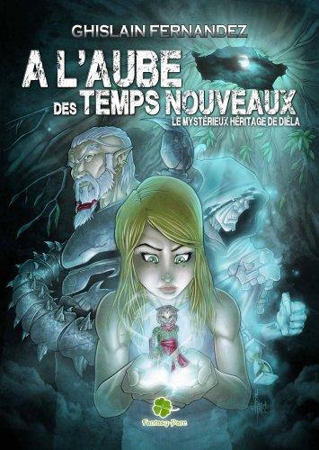 A l'Aube des Temps Nouveaux : le Mystérieux Héritage de Diela Tome 1 par Fernandez Ghislain