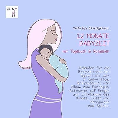 Vicky Bo's Babytagebuch - 12 Monate Babyzeit mit Tagebuch und Ratgeber. Kalender und Erinnerungsalbum zum Eintragen