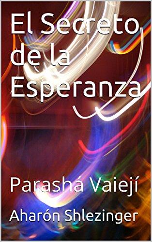 El Secreto de la Esperanza: Parashá Vaiejí (La Prashá en Profundidad)