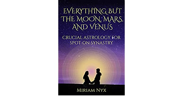 Everything But the Moon, Mars, and Venus: Crucial Astrology