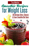 Smoothie Recipes for Weight Loss - 30 Delicious Detox, Cleanse and Green Smoothie Diet Book (English Edition)
