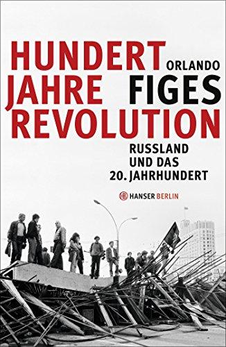 Hundert Jahre Revolution: Russland und das 20. Jahrhundert