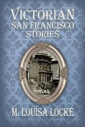 Victorian San Francisco Stories by M. Louisa Locke (2014-06-16)