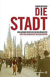 Die Stadt: Vom antiken Athen bis zu den Megacitys (German Edition)