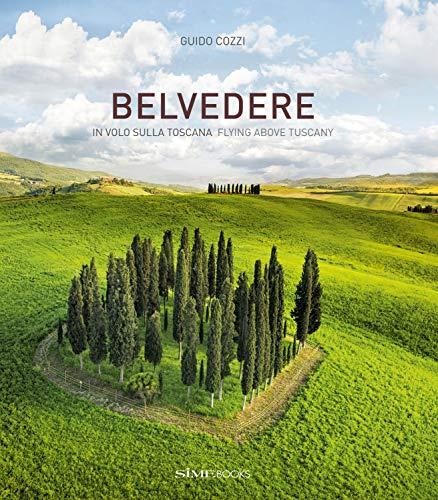 Belvedere. In volo sulla Toscana-Flying above Tuscany. Ediz. illustrata