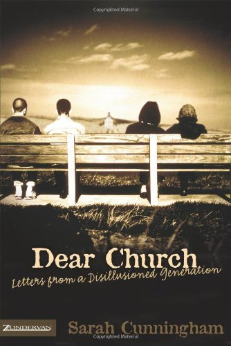 Dear Church: Letters from a Disillusioned Generation by Sarah Raymond Cunningham (2006-07-30)