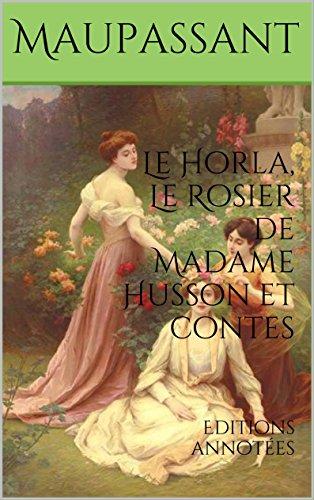 Le Horla, Le Rosier de Madame Husson et contes: Editions annotes