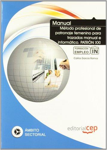 Manual Método profesional de patronaje femenino para trazados manual e informático. PATRÓN XXI. Formación para el empleo (Fpe Formacion Empleo (cep))