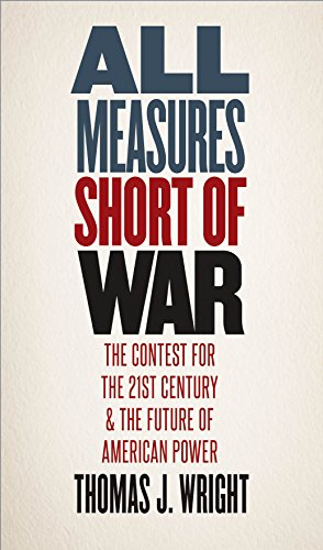 all-measures-short-of-war-the-contest-for-the-twenty-first-century-and-the-future-of-american-power