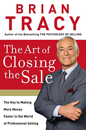 The Art of Closing the Sale: The Key to Making More Money Faster in the World of Professional Selling por Brian Tracy