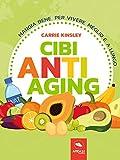 Cibi anti-aging: Mangia bene per vivere meglio e a lungo (Italian Edition)