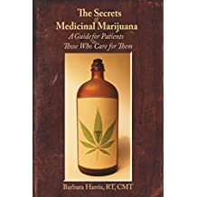 The secrets of medicinal marijuana: A guide for patients and those who care for them (English Edition)