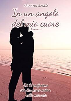 In un angolo del mio cuore: (True Love Trilogy Vol.3) di [Gallo, Arianna]