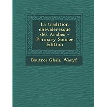 La Tradition Chevaleresque Des Arabes - Primary Source Edition