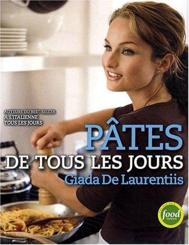 Pâtes de tous les jours : Recettes favorites de pâtes pour tous les jours par Giada De Laurentiis
