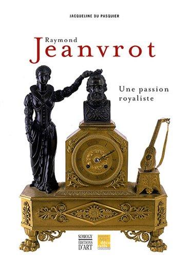 Raymond Jeanvrot, une passion royaliste par Jacqueline Du Pasquier