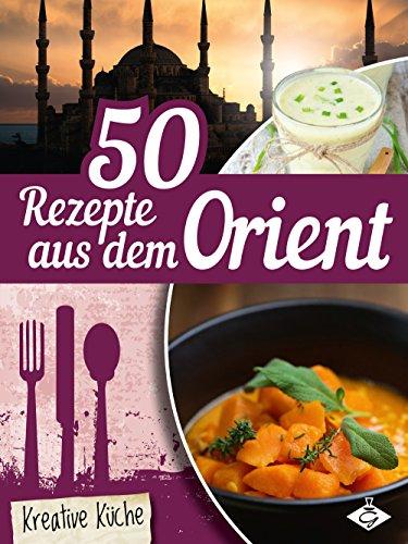 50 Rezepte aus dem Orient (Kreative Küche 23)