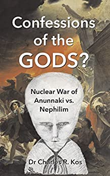 Confessions of the Gods?: Nuclear War of Anunnaki vs. Nephilim by [Kos, Charles R.]