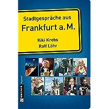 Stadtgespräche aus Frankfurt am Main (Stadtporträts im GMEINER-Verlag)