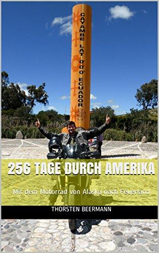 256 Tage durch Amerika: Mit dem Motorrad von Alaska nach Feuerland -
