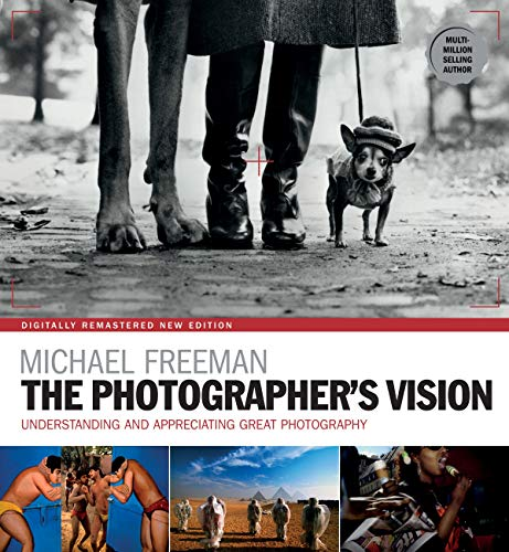 The Photographer's Vision: Understanding and Appreciating Great Photography (The Photographer's Eye Book 3) (English Edition)