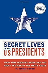 Secret Lives of the U.S. Presidents by Cormac O'Brien (2009-01-01)
