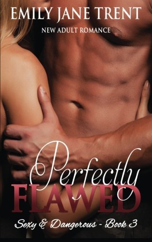 Perfectly Flawed (Sexy & Dangerous) by Emily Jane Trent (2015-01-12)