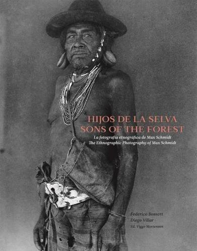 Sons of the Forest - the Ethnographic Photography of Max Schmidt