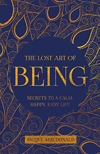 The Lost Art of Being: Secrets to a Calm, Happy, Easy Life (English Edition)