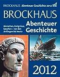 Brockhaus Abenteuer Geschichte 2012: Menschen, Ereignisse, Epochen - von den Anfängen bis heute