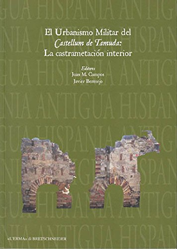 El Urbanismo Militar del Castellum de Tamuda: La Castramentacion Interior (Hispania Antigua. Serie Arqueologica)