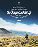 Bikepacking: Mountain Bike Camping Adventures on the Wild Trails of Britain (Mountain...